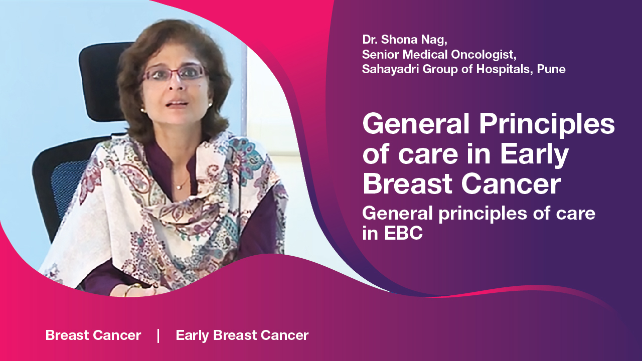 General Principles of care in Early Breast Cancer | Dr. Shona Nag